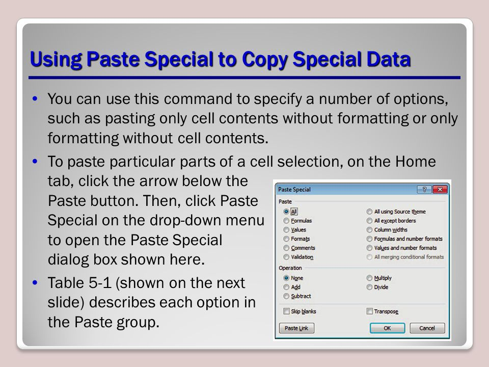 You can use this command to specify a number of options, such as pasting only cell contents without formatting or only formatting without cell content