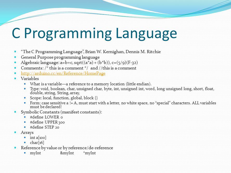 """C Programming Language """"The C Programming Language"""", Brian W. Kernighan, Dennis M. Ritchie General Purpose programming language Algebraic language: a="""