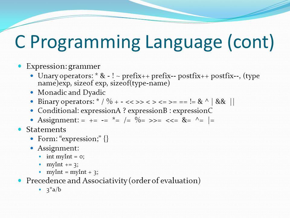 C Programming Language (cont) Expression: grammer Unary operators: * & - ! ~ prefix++ prefix-- postfix++ postfix--, (type name)exp, sizeof exp, sizeof