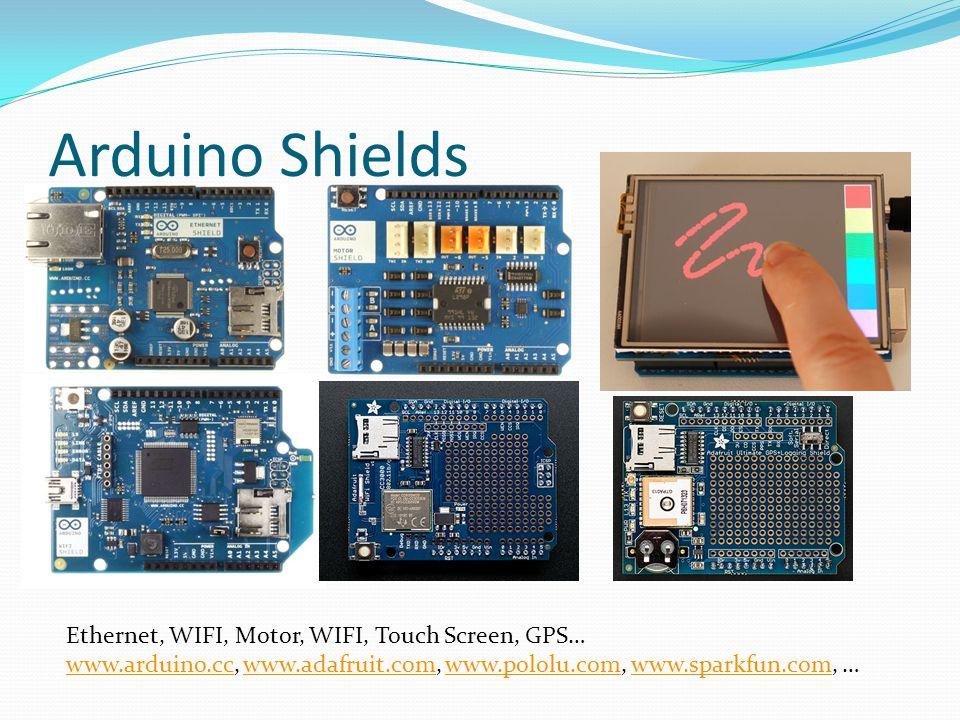 Arduino Shields Ethernet, WIFI, Motor, WIFI, Touch Screen, GPS… www.arduino.ccwww.arduino.cc, www.adafruit.com, www.pololu.com, www.sparkfun.com, …www