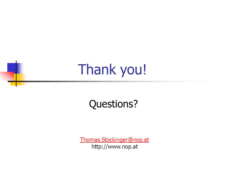 Thank you! Questions? Thomas.Stockinger@nop.at http://www.nop.at