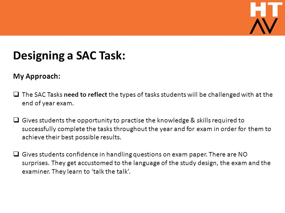 Designing a SAC Task: My Approach:  The SAC Tasks need to reflect the types of tasks students will be challenged with at the end of year exam.