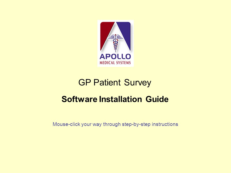 GP Patient Survey Mouse-click your way through step-by-step instructions Software Installation Guide