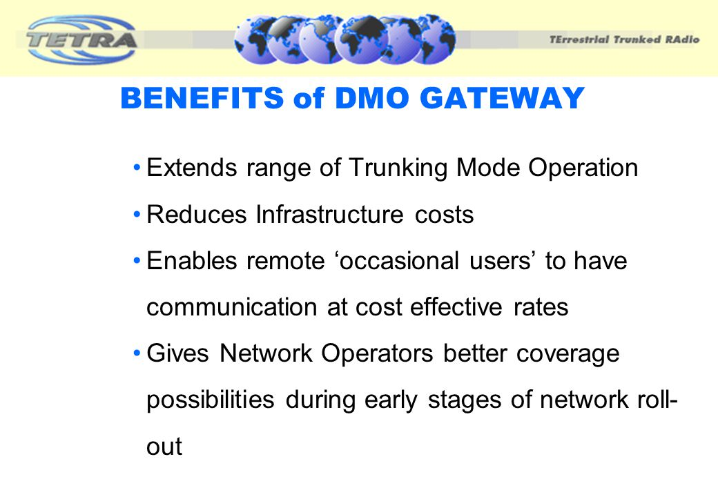 DMO REPEATER/GATEWAY Combines the functionality of a repeater and a gateway (similar to a VHF-UHF talk- through repeater) Interconnects direct mode to