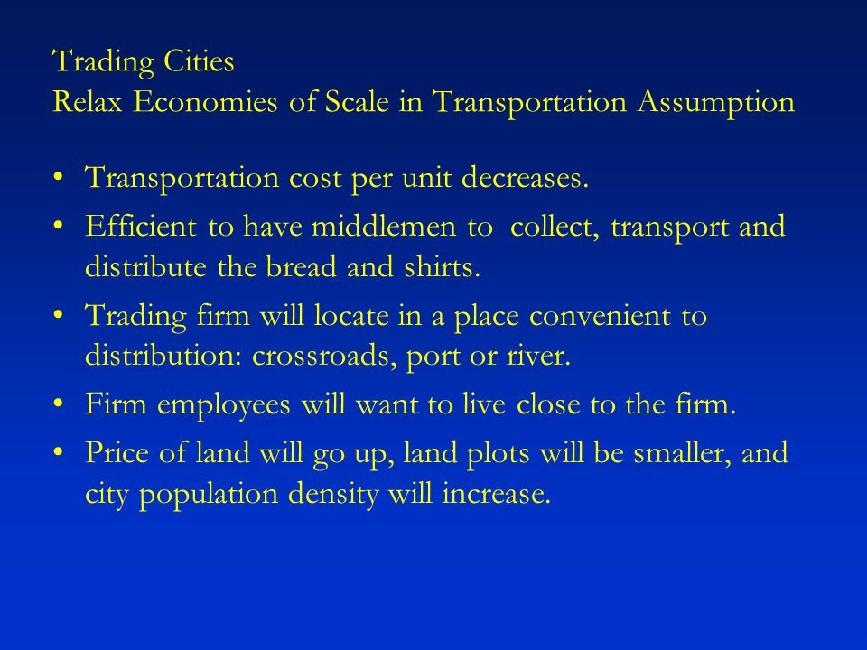 Trading Cities Relax Economies of Scale in Transportation Assumption Transportation cost per unit decreases.
