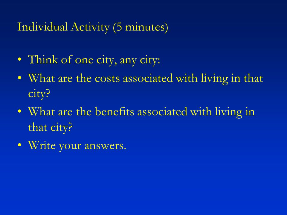 Individual Activity (5 minutes) Think of one city, any city: What are the costs associated with living in that city.