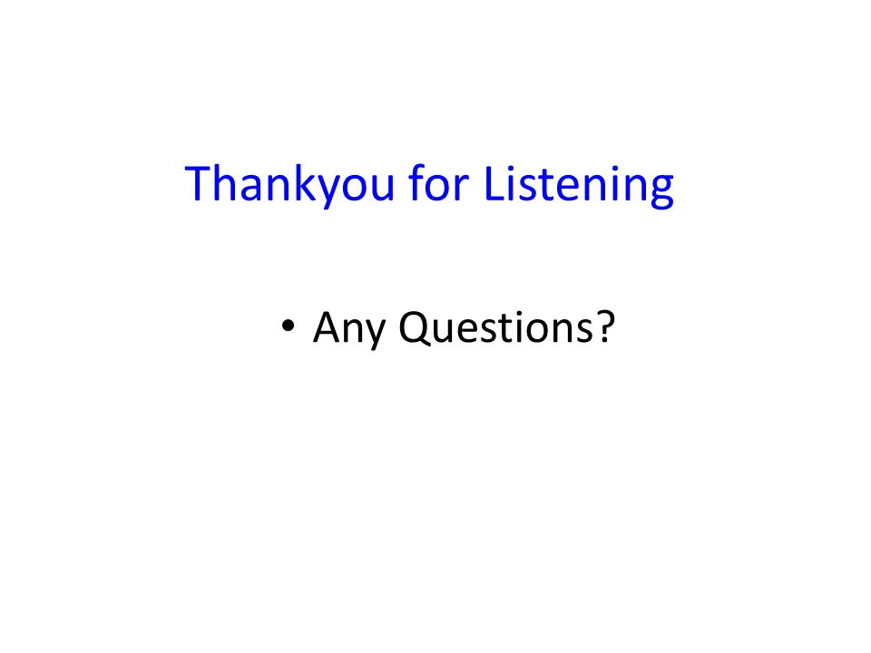 Thankyou for Listening Any Questions?