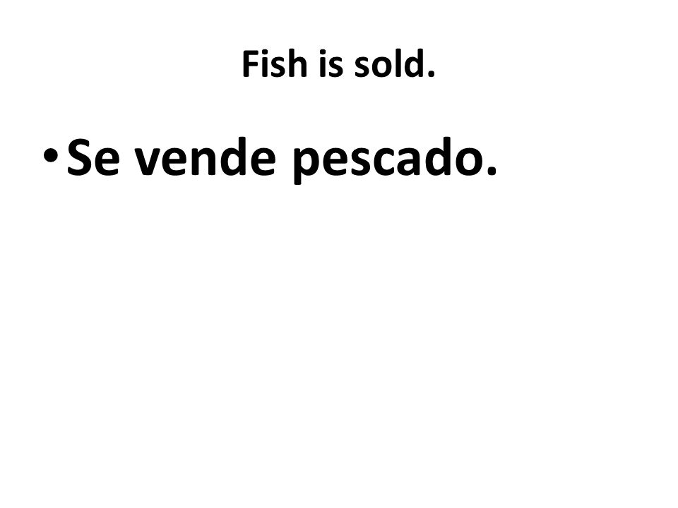 Fish is sold. Se vende pescado.