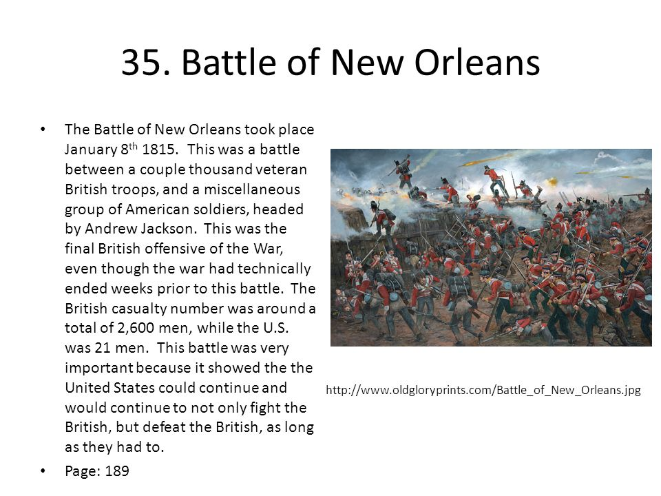 35.Battle of New Orleans The Battle of New Orleans took place January 8 th 1815.