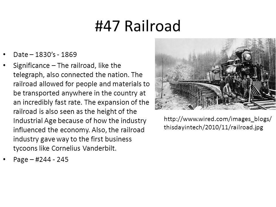 #47 Railroad Date – 1830's - 1869 Significance – The railroad, like the telegraph, also connected the nation.