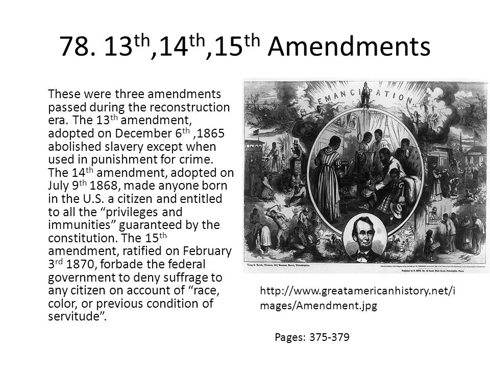 78.13 th,14 th,15 th Amendments These were three amendments passed during the reconstruction era.