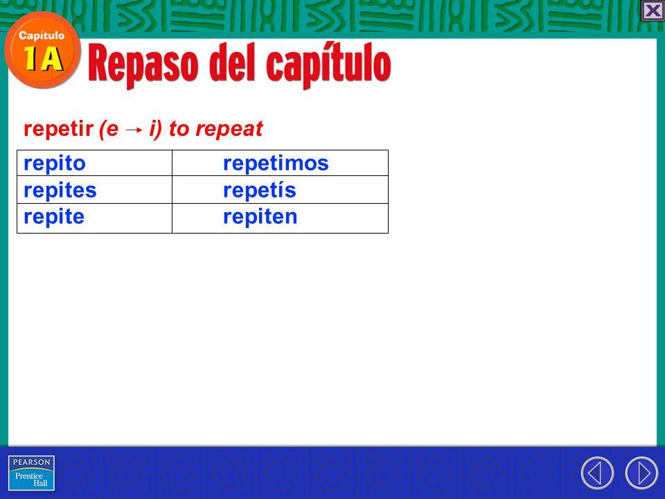 repetir (e i) to repeat repito repetimos repites repetís repite repiten