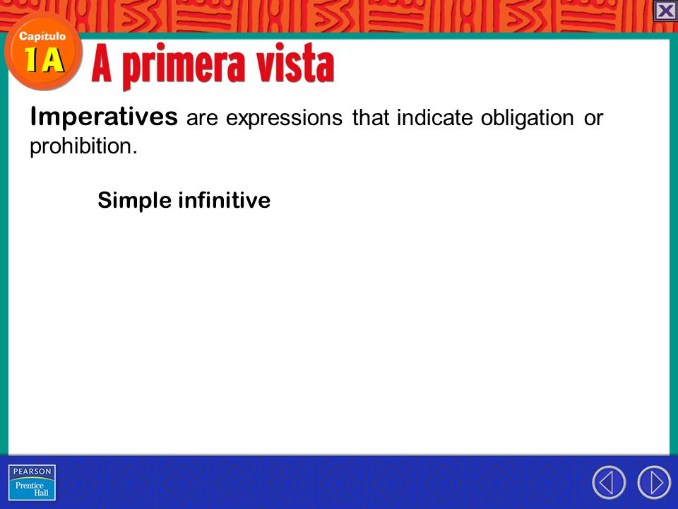 Imperatives are expressions that indicate obligation or prohibition. Simple infinitive