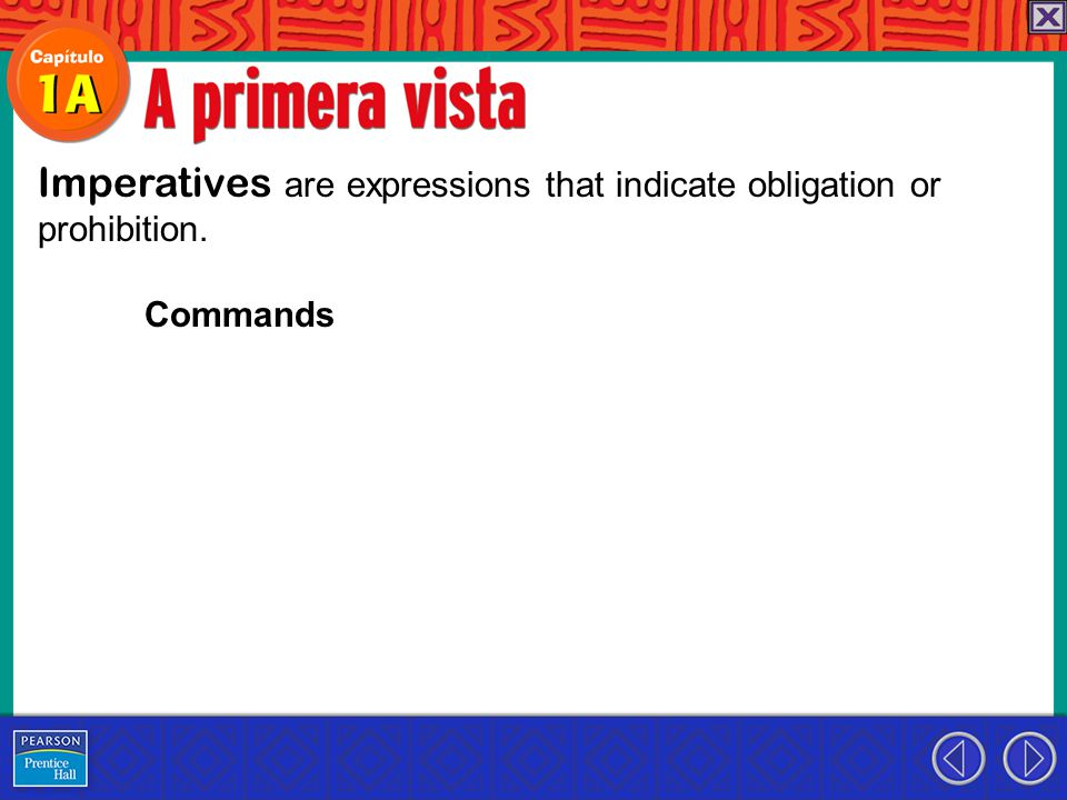 Imperatives are expressions that indicate obligation or prohibition. Commands