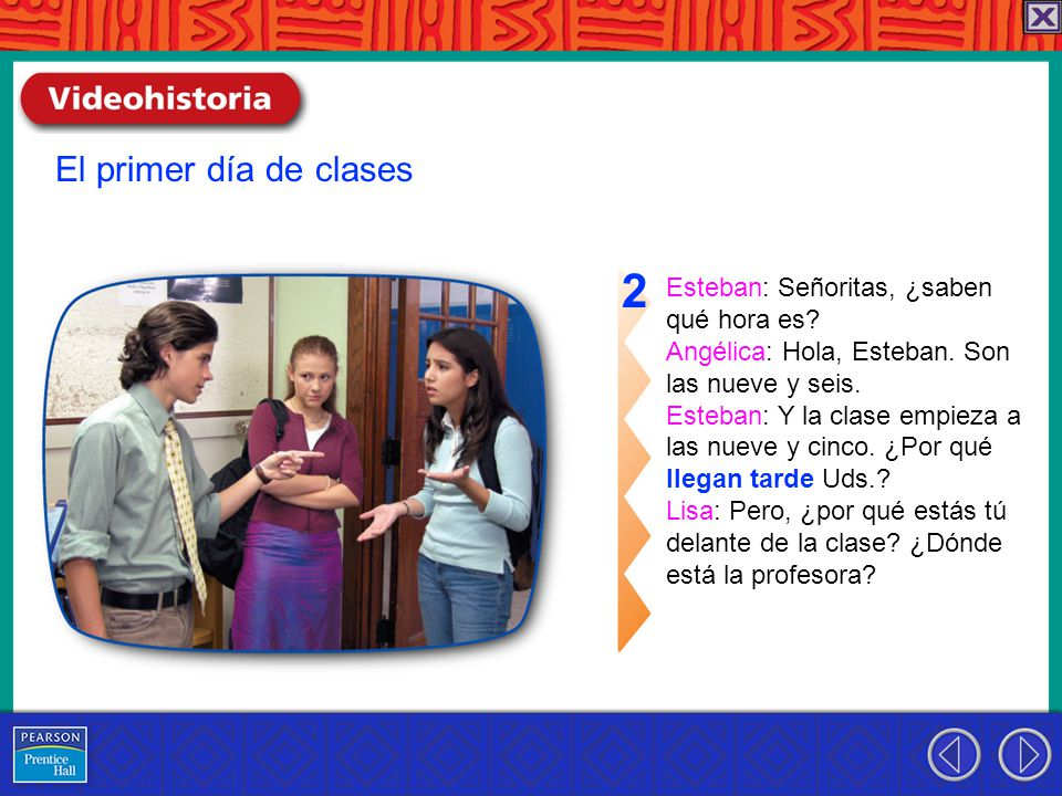 Esteban: Señoritas, ¿saben qué hora es. Angélica: Hola, Esteban.
