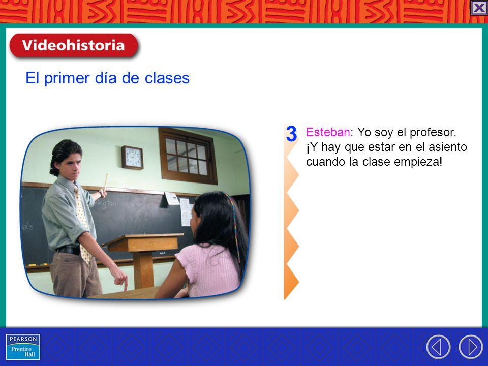 Esteban: Yo soy el profesor. ¡Y hay que estar en el asiento cuando la clase empieza.