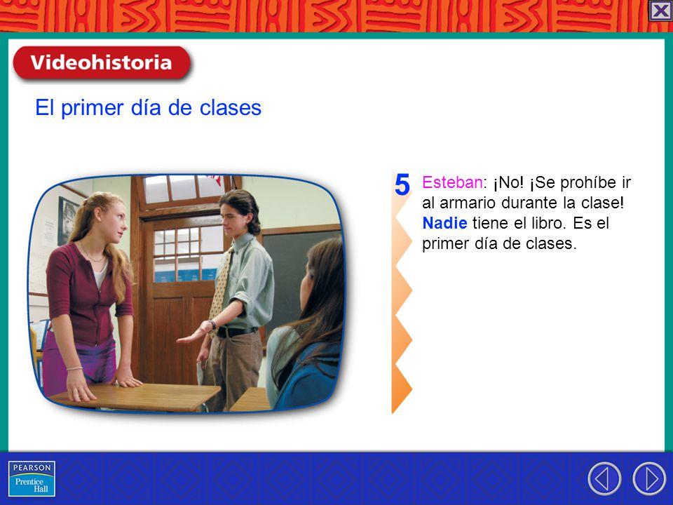 Esteban: ¡No. ¡Se prohíbe ir al armario durante la clase.