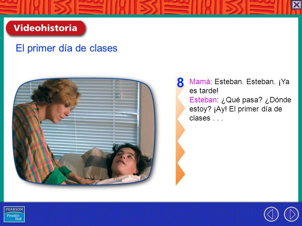 Mamá: Esteban. Esteban. ¡Ya es tarde. Esteban: ¿Qué pasa.