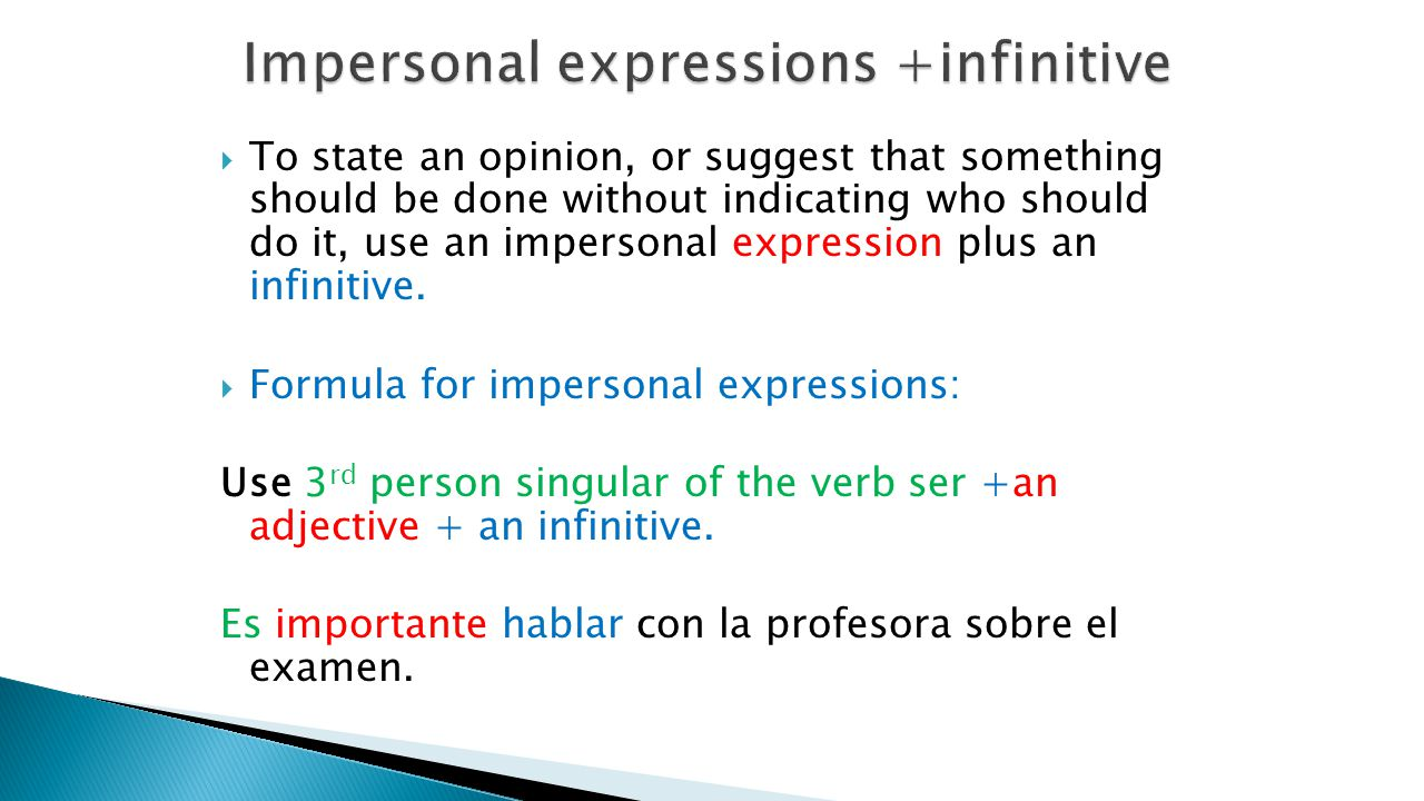  To state an opinion, or suggest that something should be done without indicating who should do it, use an impersonal expression plus an infinitive.