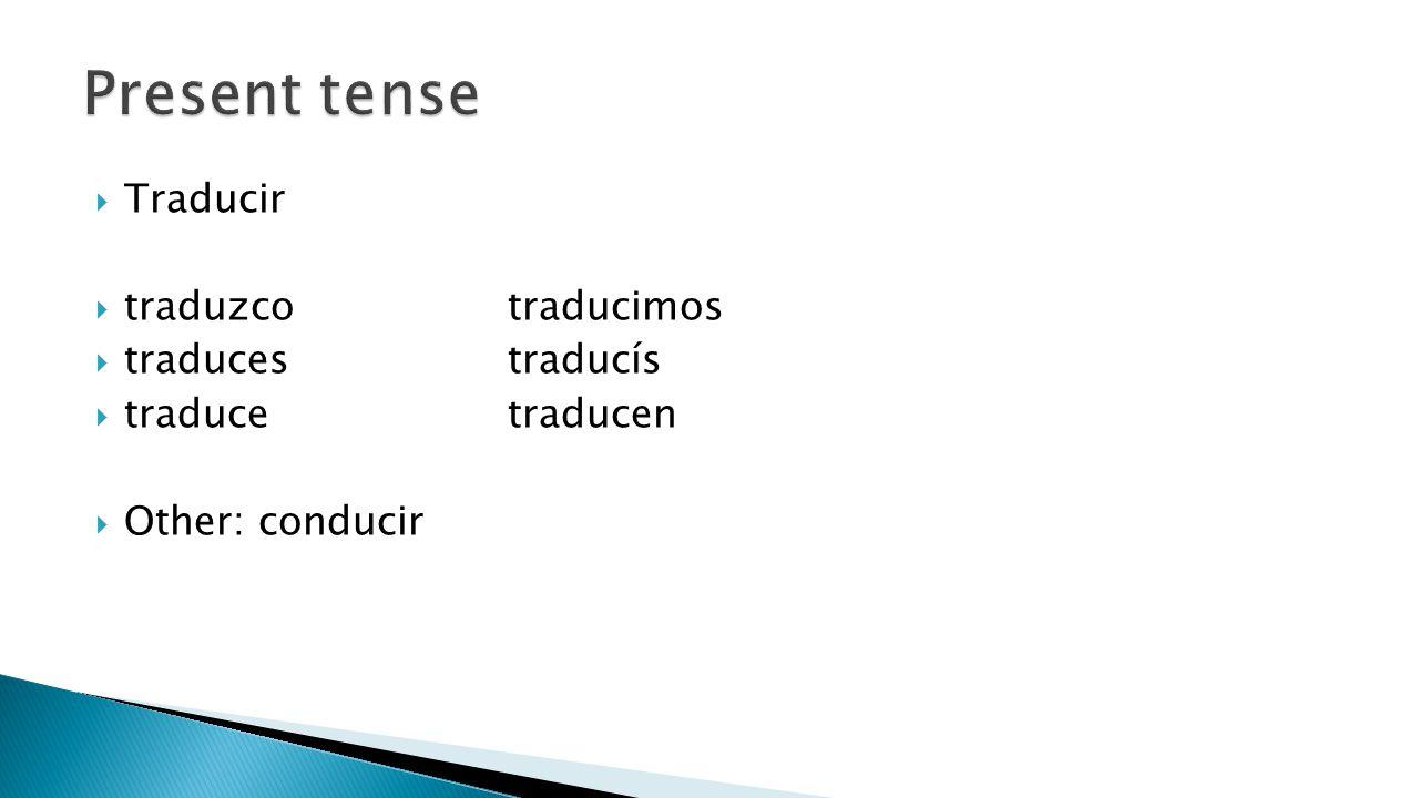  Traducir  traduzcotraducimos  traducestraducís  traducetraducen  Other: conducir