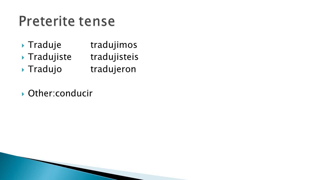  Tradujetradujimos  Tradujistetradujisteis  Tradujotradujeron  Other:conducir