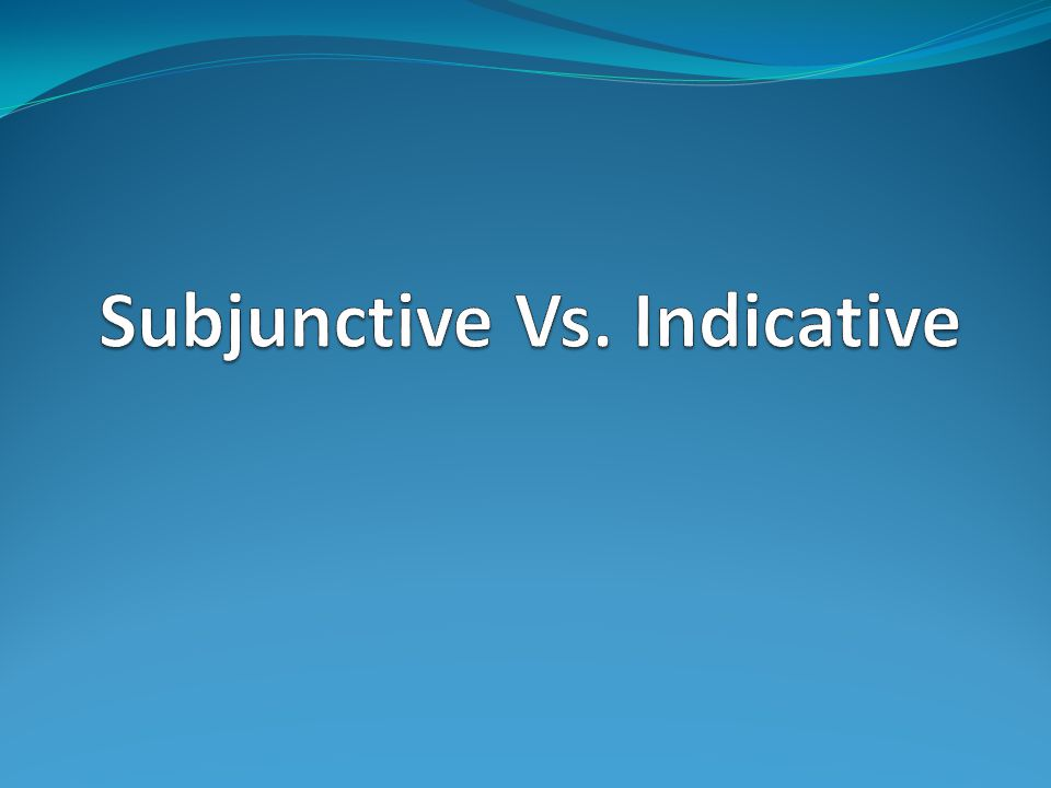 Subjunctive There is a helpful acronym to help us remember when to use the subjunctive.