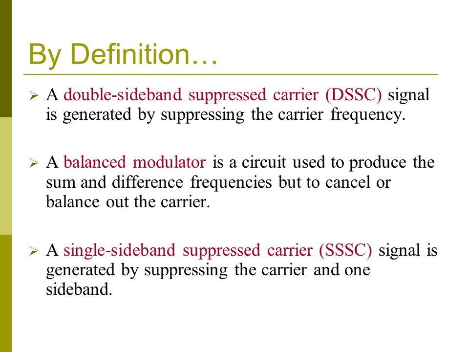 By Definition…  A double-sideband suppressed carrier (DSSC) signal is generated by suppressing the carrier frequency.  A balanced modulator is a cir