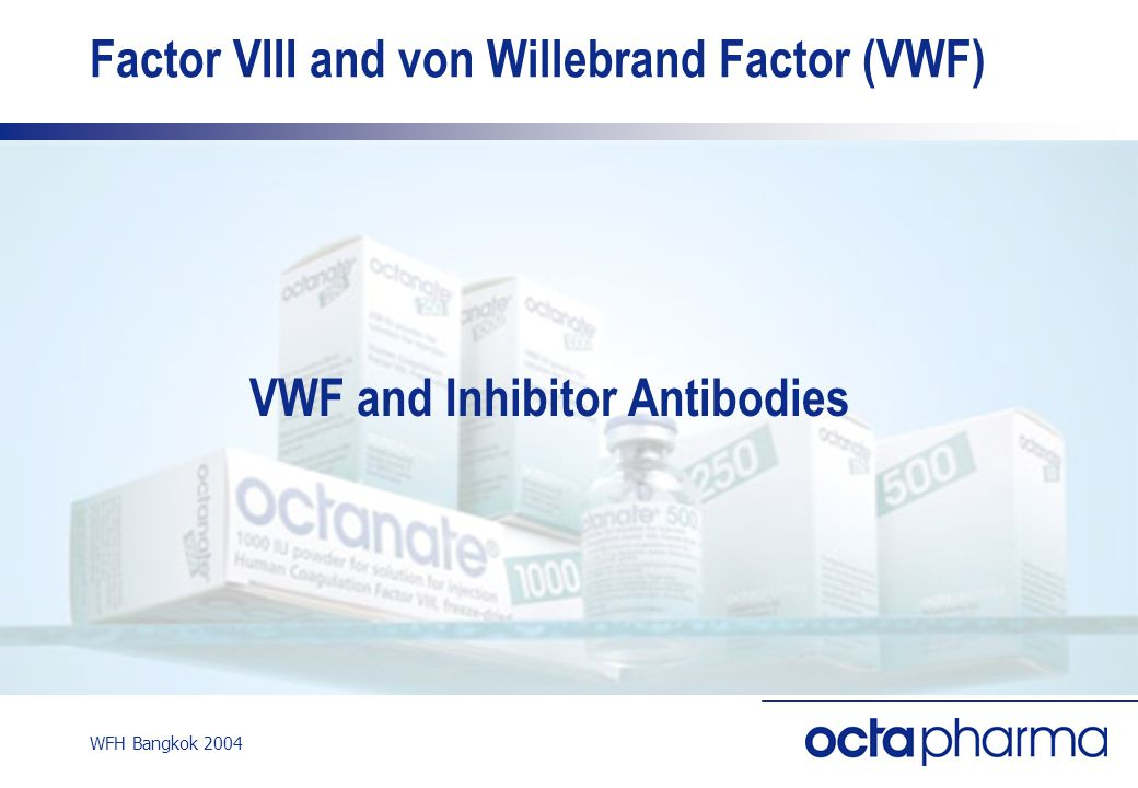 WFH Bangkok 2004 Factor VIII and von Willebrand Factor (VWF) VWF and Inhibitor Antibodies