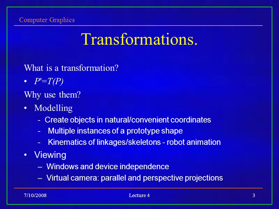 Computer Graphics 7/10/2008Lecture 43 Transformations.