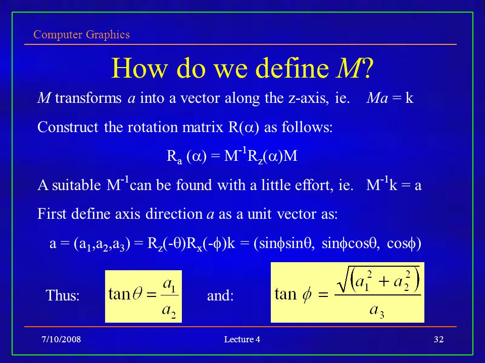 Computer Graphics 7/10/2008Lecture 432 How do we define M.