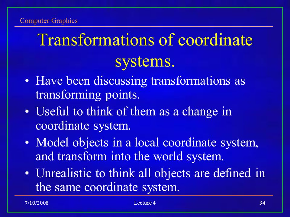Computer Graphics 7/10/2008Lecture 434 Transformations of coordinate systems.