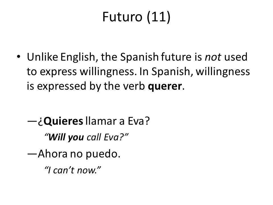 Futuro (11) Unlike English, the Spanish future is not used to express willingness.