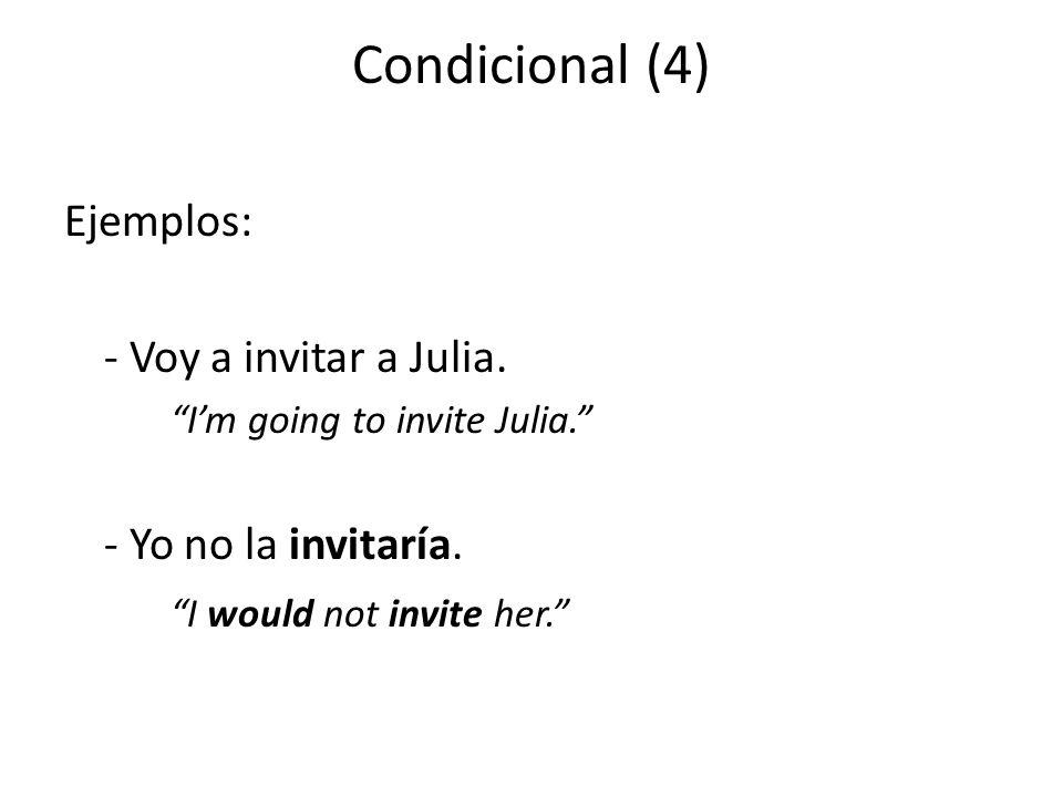 Condicional (4) Ejemplos: - Voy a invitar a Julia.