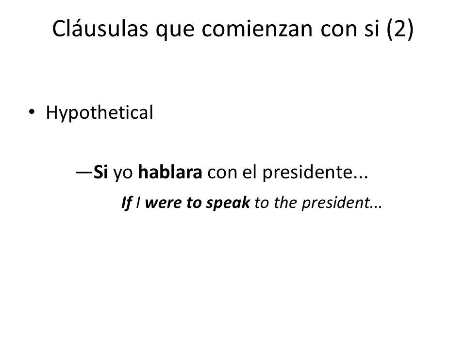 Cláusulas que comienzan con si (2) Hypothetical —Si yo hablara con el presidente...
