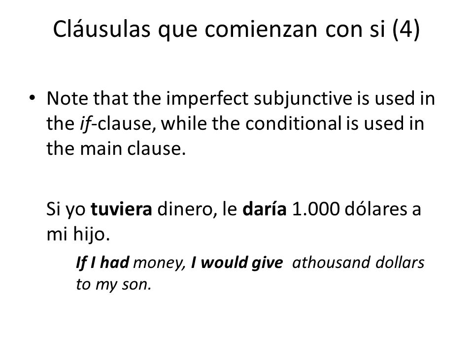 Cláusulas que comienzan con si (4) Note that the imperfect subjunctive is used in the if-clause, while the conditional is used in the main clause.