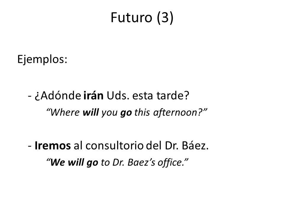 Futuro (3) Ejemplos: - ¿Adónde irán Uds. esta tarde.