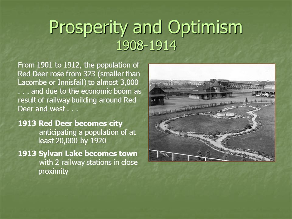 Prosperity and Optimism 1908-1914 From 1901 to 1912, the population of Red Deer rose from 323 (smaller than Lacombe or Innisfail) to almost 3,000...