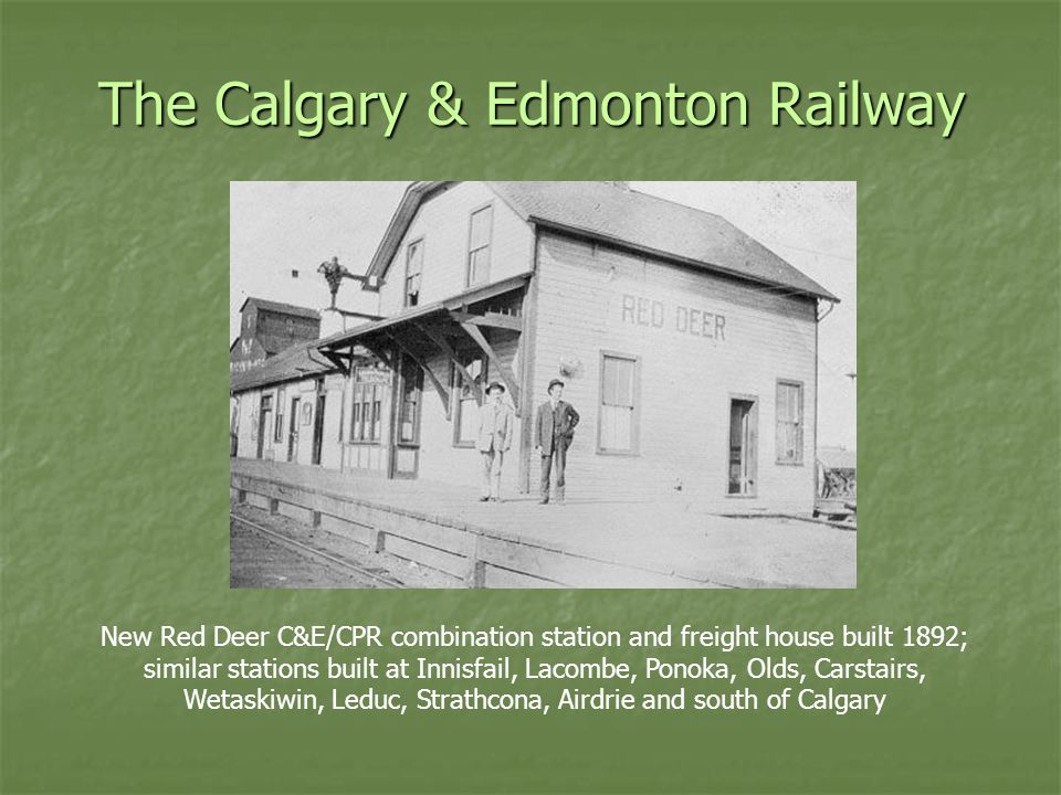The Calgary & Edmonton Railway New Red Deer C&E/CPR combination station and freight house built 1892; similar stations built at Innisfail, Lacombe, Ponoka, Olds, Carstairs, Wetaskiwin, Leduc, Strathcona, Airdrie and south of Calgary