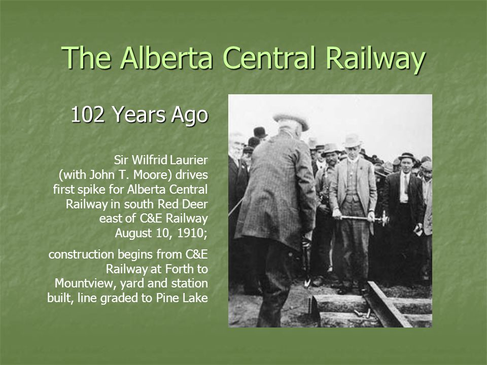 The Alberta Central Railway 102 Years Ago 102 Years Ago Sir Wilfrid Laurier (with John T.