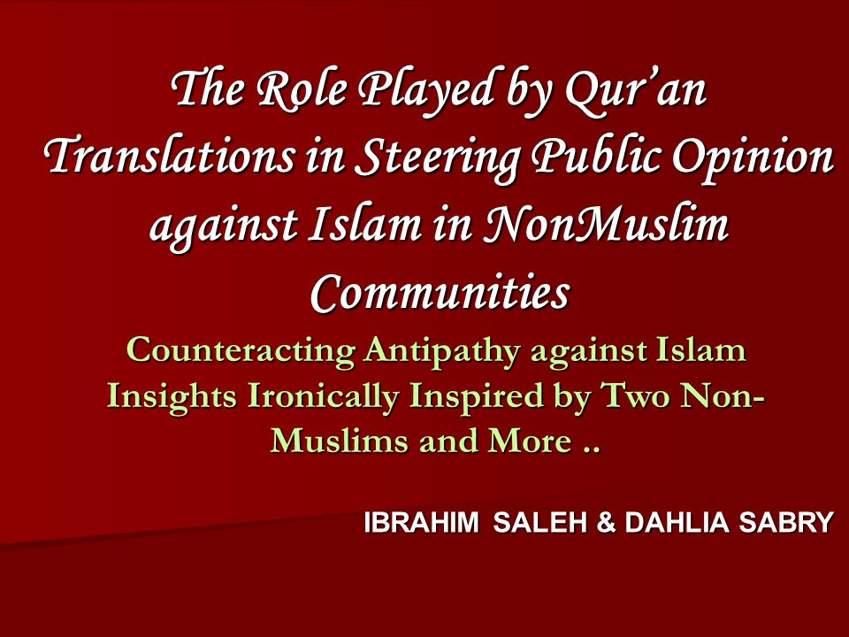 The Role Played by Qur'an Translations in Steering Public Opinion against Islam in NonMuslim Communities Counteracting Antipathy against Islam Insights Ironically Inspired by Two Non- Muslims and More..