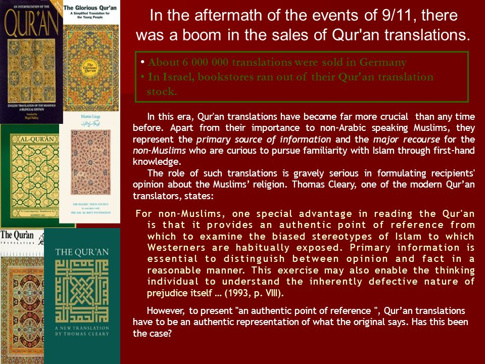 INSUFFICIENCY OF MANY OF THE AVAILABLE TRANSLATIONS Non-inclusion of the occasions of revelation of the ayat Many Qur an translations do not include any footnotes explaining allusions and ambiguous pronominal references or giving the cultural background and brief explanation of the occasions of revelation - at least of the ayat that may be controversial or misunderstood.