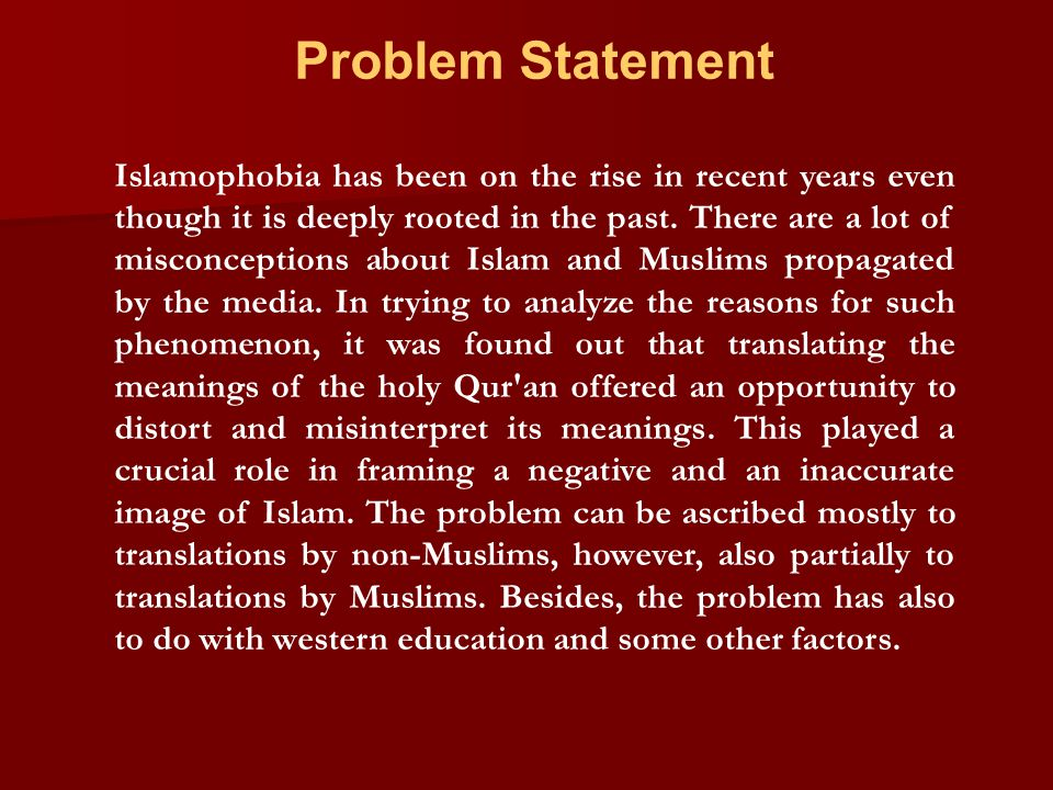 Problem Statement Islamophobia has been on the rise in recent years even though it is deeply rooted in the past.