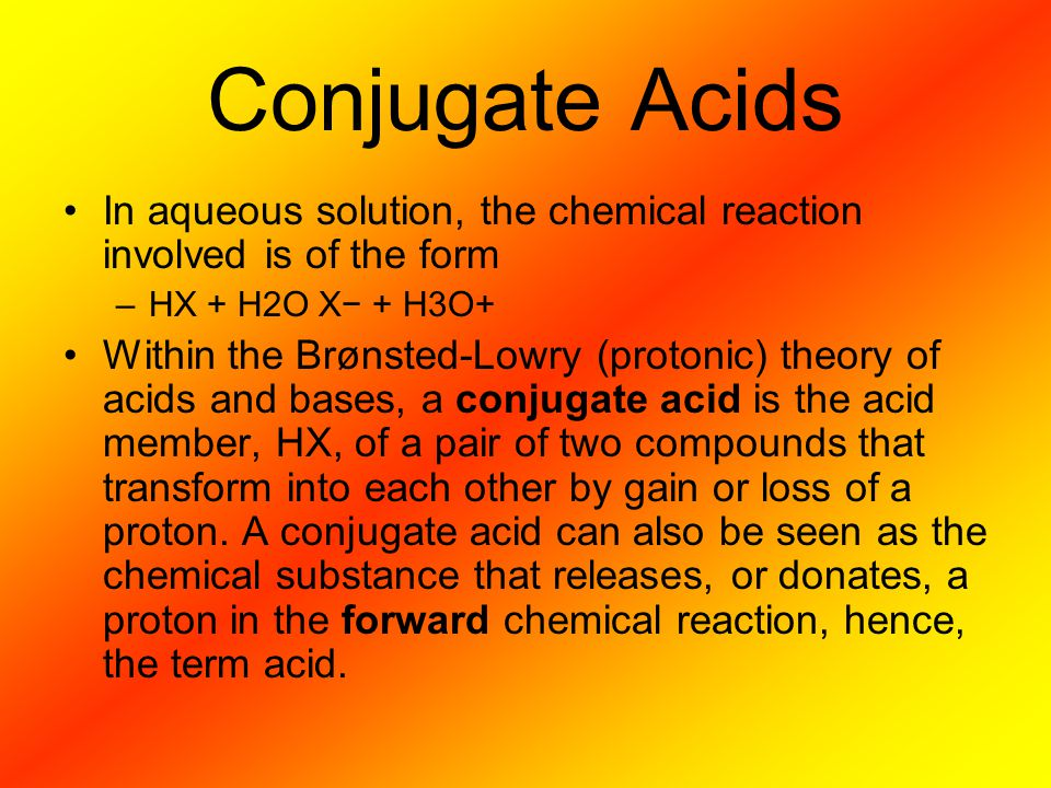 In aqueous solution, the chemical reaction involved is of the form –HX + H2O X− + H3O+ Within the Brønsted-Lowry (protonic) theory of acids and bases,