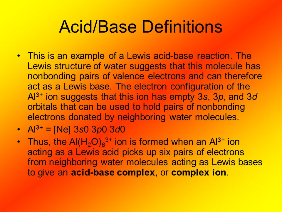 Acid/Base Definitions This is an example of a Lewis acid-base reaction. The Lewis structure of water suggests that this molecule has nonbonding pairs