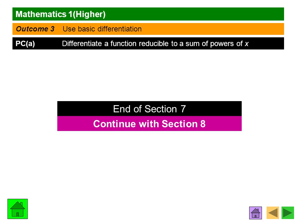 Mathematics 1(Higher) Outcome 3 Use basic differentiation PC(a) Differentiate a function reducible to a sum of powers of x Continue with Section 8 End of Section 7