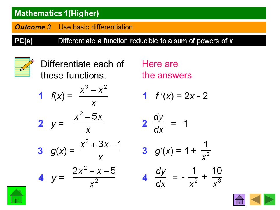 Mathematics 1(Higher) Outcome 3 Use basic differentiation PC(a) Differentiate a function reducible to a sum of powers of x Differentiate each of these functions.