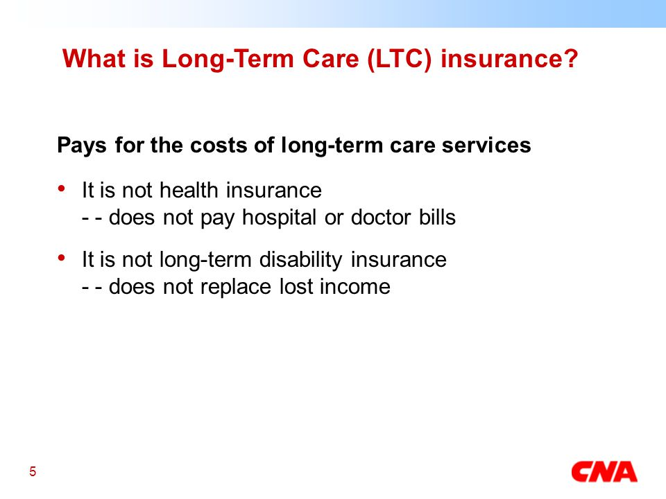5 What is Long-Term Care (LTC) insurance.