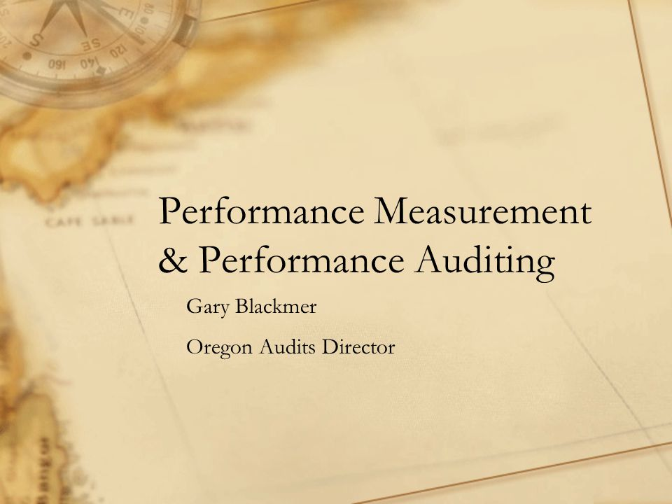 Performance Measurement & Performance Auditing Gary Blackmer Oregon Audits Director