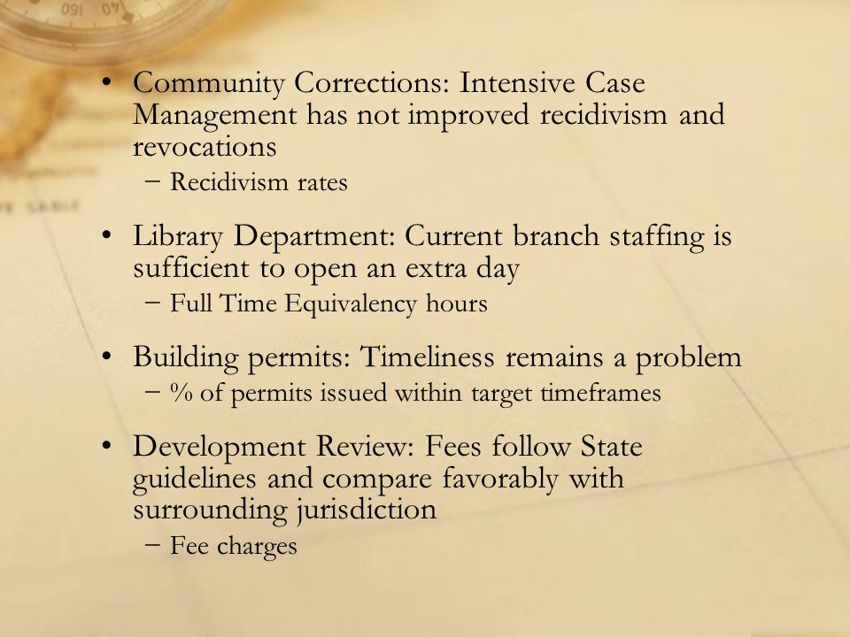Community Corrections: Intensive Case Management has not improved recidivism and revocations −Recidivism rates Library Department: Current branch staf