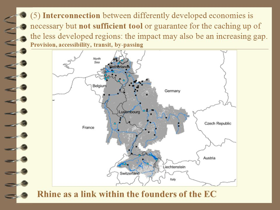 Rhine as a link within the founders of the EC (5) Interconnection between differently developed economies is necessary but not sufficient tool or guarantee for the caching up of the less developed regions: the impact may also be an increasing gap.